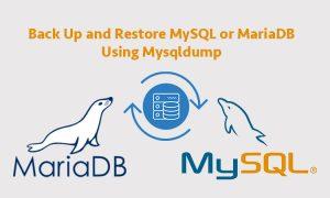 Back Up and Restore MySQL or MariaDB Using Mysqldump