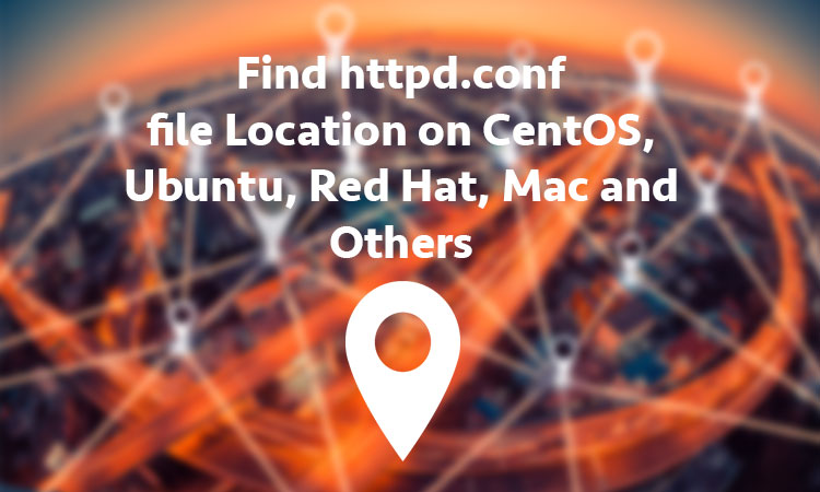 How to Find httpd.conf file Location on CentOS, Ubuntu, Red Hat, Mac and Others