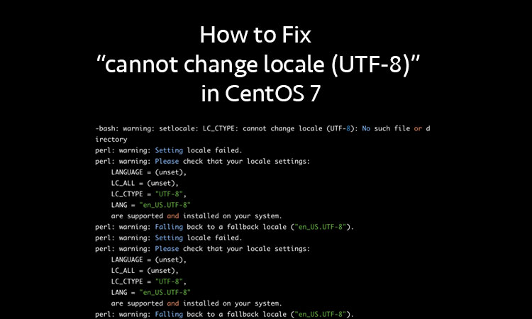 """How to Fix """"cannot change locale (UTF-8)"""" in CentOS 7 :"""