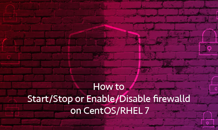 How to Start or Stop and Enable or Disable firewalld on CentOS and RHEL7