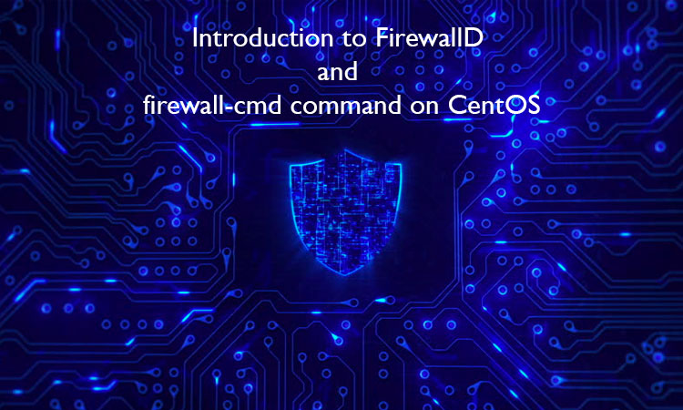 Introduction to FirewallD and firewall-cmd command on CentOS