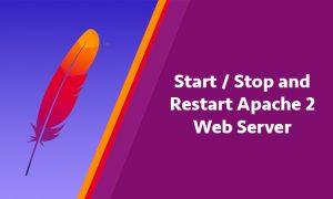 Start / Stop and Restart Apache 2 Web Server