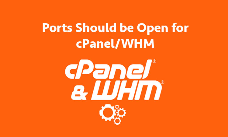 What Ports Should be Open for cPanel/WHM