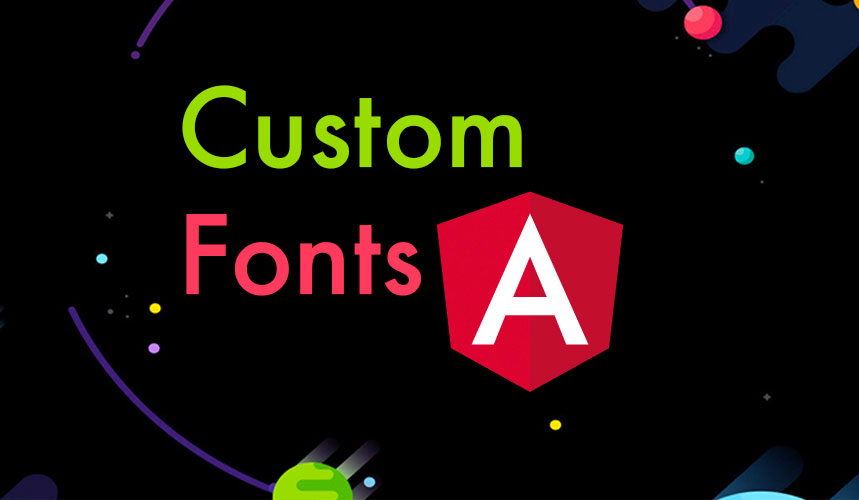 How to add a Custom Font in your Angular application