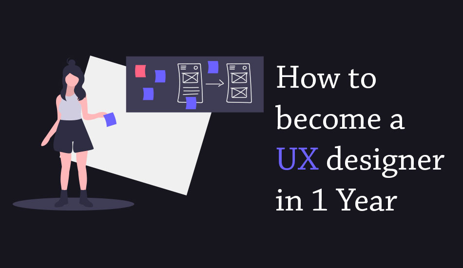 How to become a UX designer in 1 Year