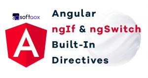Angular ngIf & ngSwitch Built-In Directives