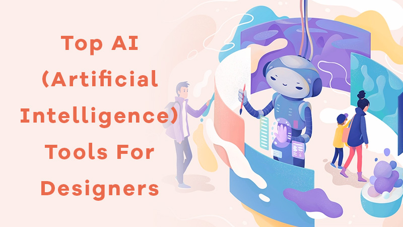 Top AI (Artificial Intelligence) Tools For Designers