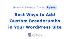 Best Ways to Add Custom Breadcrumbs in Your WordPress Site